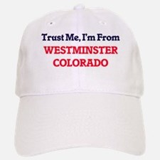 Trust Me, I'm from Westminster Colorado Baseball Baseball Cap