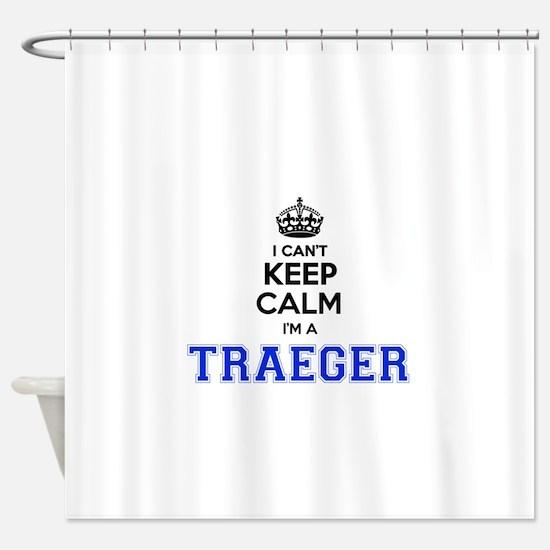 I can't keep calm Im TRAEGER Shower Curtain