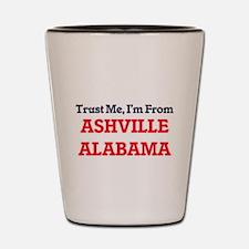 Trust Me, I'm from Ashville Alabama Shot Glass