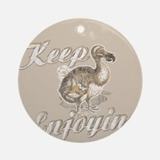 Keep enjoying Ornament (Round)