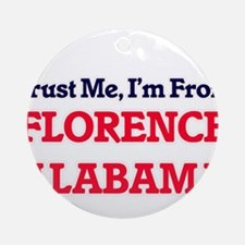 Trust Me, I'm from Florence Alabama Round Ornament