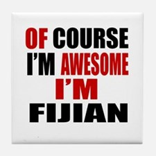 Of Course I Am Fijian Tile Coaster