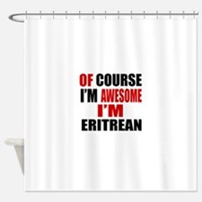 Of Course I Am Eritrean Shower Curtain