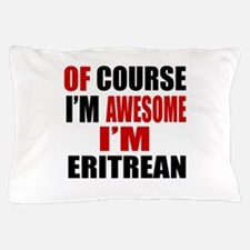 Of Course I Am Eritrean Pillow Case