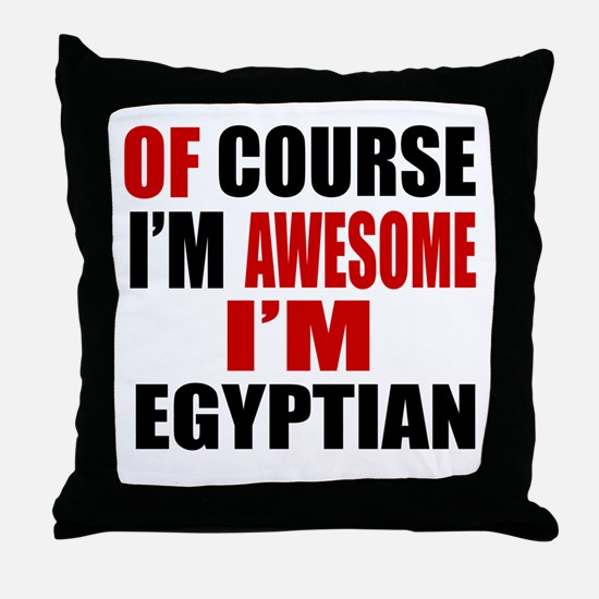 Of Course I Am Egyptian Throw Pillow