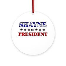 SHAYNE for president Ornament (Round)