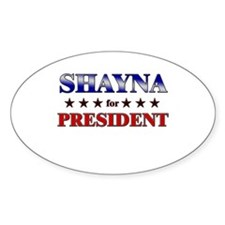 SHAYNA for president Oval Decal