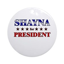 SHAYNA for president Ornament (Round)
