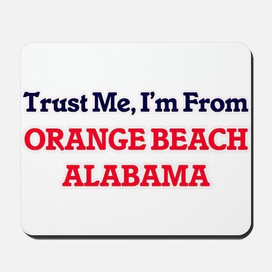 Trust Me, I'm from Orange Beach Alabama Mousepad
