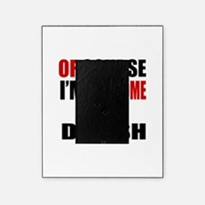 Of Course I Am Danish Picture Frame