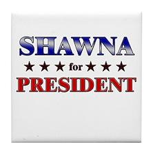 SHAWNA for president Tile Coaster