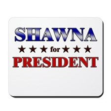 SHAWNA for president Mousepad
