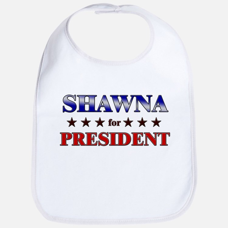 SHAWNA for president Bib
