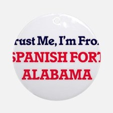 Trust Me, I'm from Spanish Fort Ala Round Ornament