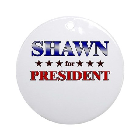 SHAWN for president Ornament (Round)