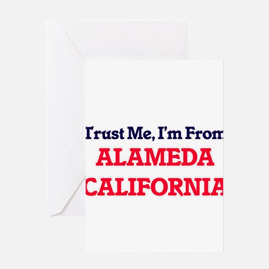 Trust Me, I'm from Alameda Californ Greeting Cards