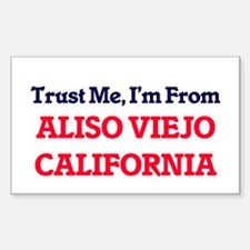 Trust Me, I'm from Aliso Viejo California Decal