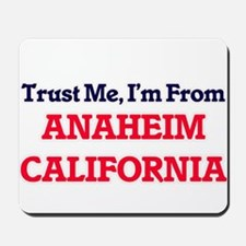 Trust Me, I'm from Anaheim California Mousepad