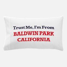 Trust Me, I'm from Baldwin Park Califo Pillow Case