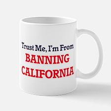 Trust Me, I'm from Banning California Mugs