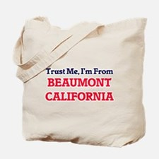 Trust Me, I'm from Beaumont California Tote Bag