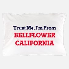 Trust Me, I'm from Bellflower Californ Pillow Case
