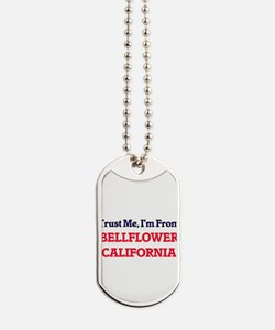Trust Me, I'm from Bellflower California Dog Tags