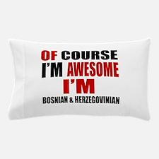 Of Course I Am Bosnian & Herzegovinian Pillow Case