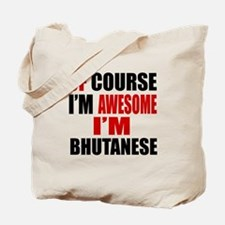 Of Course I Am Bhutanese Tote Bag