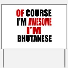 Of Course I Am Bhutanese Yard Sign