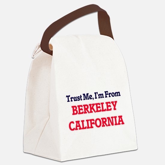 Trust Me, I'm from Berkeley Calif Canvas Lunch Bag