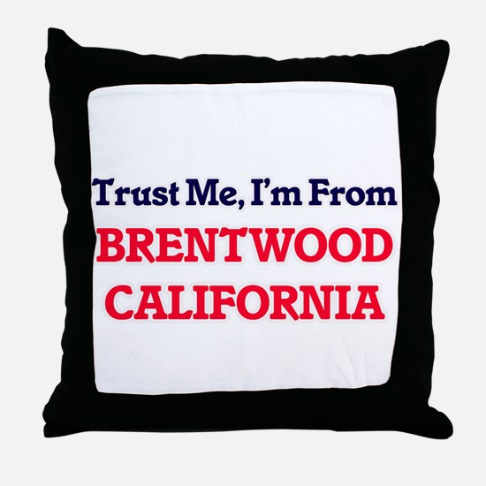Trust Me, I'm from Brentwood Californ Throw Pillow