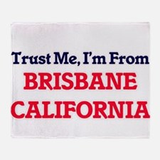 Trust Me, I'm from Brisbane Californ Throw Blanket