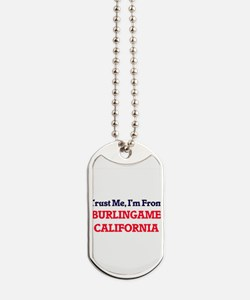 Trust Me, I'm from Burlingame California Dog Tags