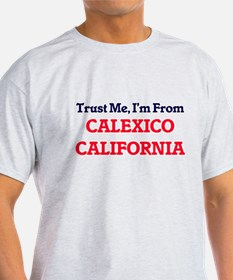 Trust Me, I'm from Calexico California T-Shirt