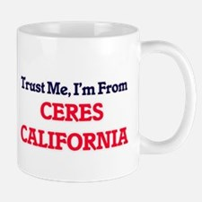 Trust Me, I'm from Ceres California Mugs