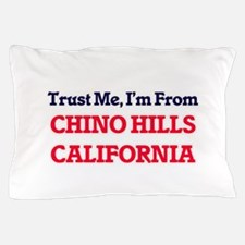 Trust Me, I'm from Chino Hills Califor Pillow Case