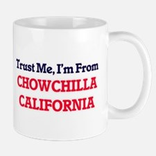 Trust Me, I'm from Chowchilla California Mugs
