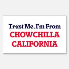 Trust Me, I'm from Chowchilla California Decal