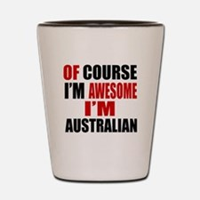 Of Course I Am Australian Shot Glass