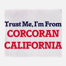 Trust Me, I'm from Corcoran Californ Throw Blanket