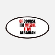 Of Course I Am Albanian Patch