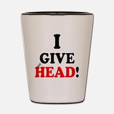 I GIVE HEAD! Shot Glass