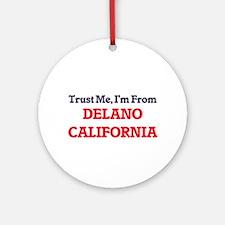 Trust Me, I'm from Delano Californi Round Ornament
