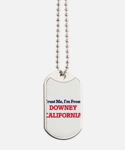 Trust Me, I'm from Downey California Dog Tags