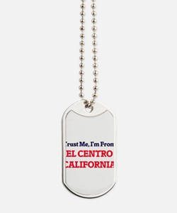 Trust Me, I'm from El Centro California Dog Tags