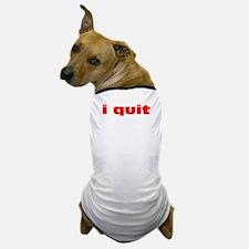 I Quit Dog T-Shirt