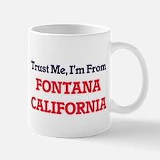 Trust Me, I'm from Fontana California Mugs