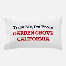 Trust Me, I'm from Garden Grove Califo Pillow Case