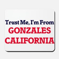 Trust Me, I'm from Gonzales California Mousepad